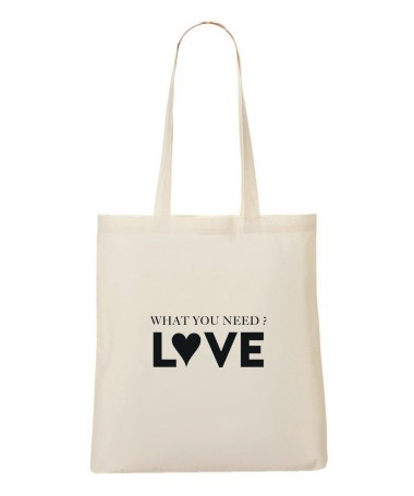 Tote Bag - What you need ? LOVE